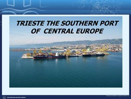 TRIESTE THE SOUTHERN PORT OF CENTRAL EUROPE. MSC in brief Founded in 1970 Privately-owned World's 2nd largest container carrier 450 Container vessels*