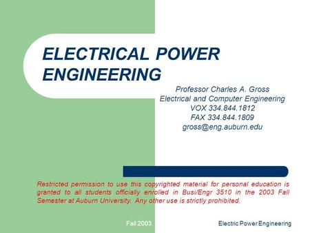 Fall 2003Electric Power Engineering Professor Charles A. Gross Electrical and Computer Engineering VOX 334.844.1812 FAX 334.844.1809