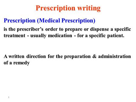 1 Prescription (Medical Prescription) Prescription writing is the prescriber's order to prepare or dispense a specific treatment - usually medication -
