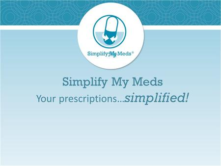 Simplify My Meds Your prescriptions… simplified!.