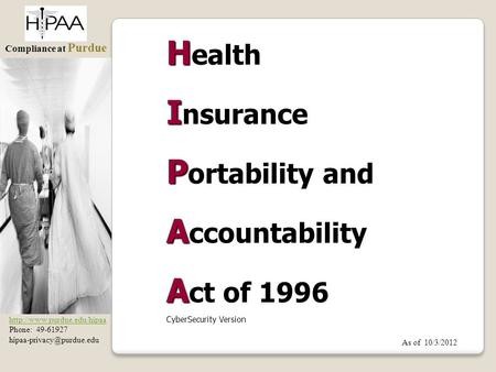 Compliance at Purdue  Phone: 49-61927 H H ealth I I nsurance P P ortability and A A ccountability A.
