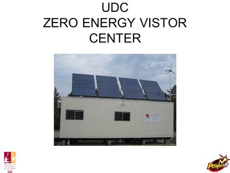 UDC ZERO ENERGY VISTOR CENTER. System Components Solar Array –Primary Power Generator –Array consists of 12 BP SX3190B Solar Modules.