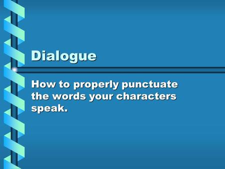 Dialogue How to properly punctuate the words your characters speak.