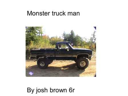 Monster Truck Man Monster truck man By josh brown 6r.