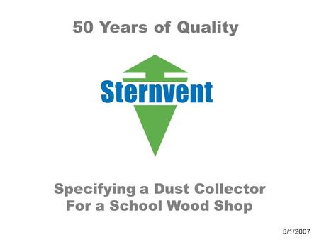 Specifying a Dust Collector For a School Wood Shop 50 Years of Quality 5/1/2007.