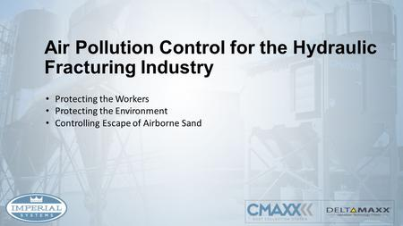 Air Pollution Control for the Hydraulic Fracturing Industry Protecting the Workers Protecting the Environment Controlling Escape of Airborne Sand.