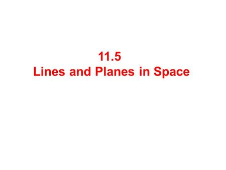 11.5 Lines and Planes in Space. To determine a line L, we need a point P(x 1,y 1,z 1 ) on L and a direction vector for the line L. The parametric equations.