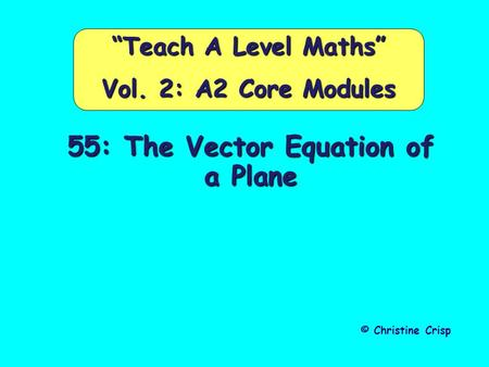 "55: The Vector Equation of a Plane © Christine Crisp ""Teach A Level Maths"" Vol. 2: A2 Core Modules."