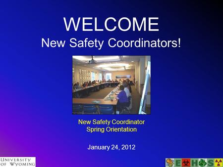 WELCOME New Safety Coordinators! New Safety Coordinator Spring Orientation January 24, 2012.
