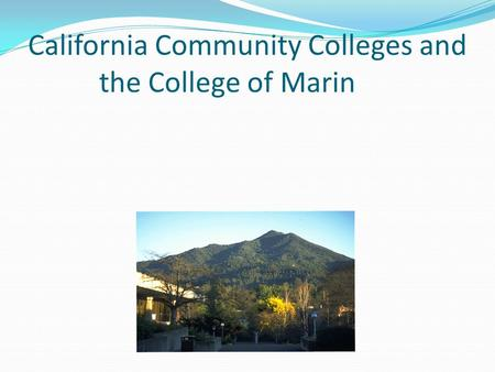 California Community Colleges and the College of Marin.