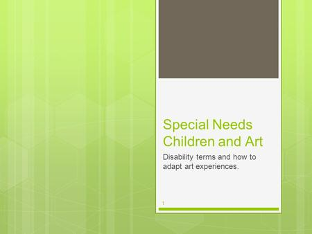 1 Special Needs Children and Art Disability terms and how to adapt art experiences.