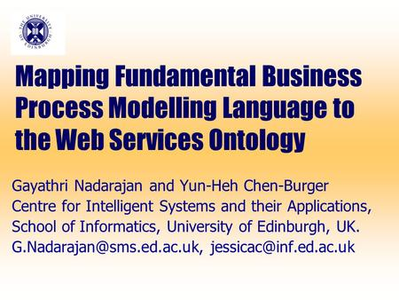 Mapping Fundamental Business Process Modelling Language to the Web Services Ontology Gayathri Nadarajan and Yun-Heh Chen-Burger Centre for Intelligent.