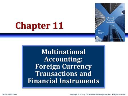 "Chapter 11 Multinational Accounting: Foreign Currency Transactions and Financial Instruments Note: Students sometimes like to print slides as ""handouts"""