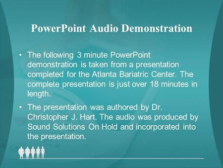 PowerPoint Audio Demonstration The following 3 minute PowerPoint demonstration is taken from a presentation completed for the Atlanta Bariatric Center.
