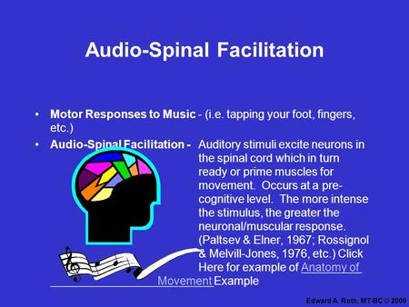 Audio-Spinal Facilitation Motor Responses to Music - (i.e. tapping your foot, fingers, etc.) Audio-Spinal Facilitation -Auditory stimuli excite neurons.