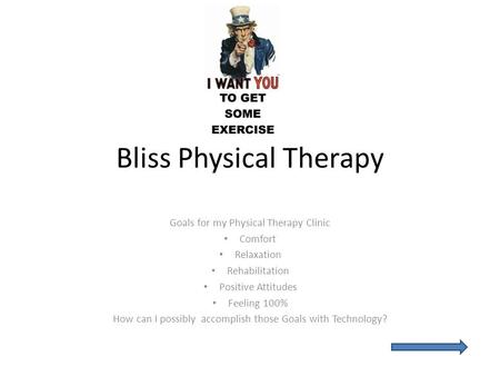 Bliss Physical <strong>Therapy</strong> Goals for my Physical <strong>Therapy</strong> Clinic Comfort Relaxation Rehabilitation Positive Attitudes Feeling 100% How can I possibly accomplish.