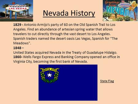 Nevada History 1829 - Antonio Armijo's party of 60 on the Old Spanish Trail to Los Angeles. Find an abundance of artesian spring water that allows travelers.