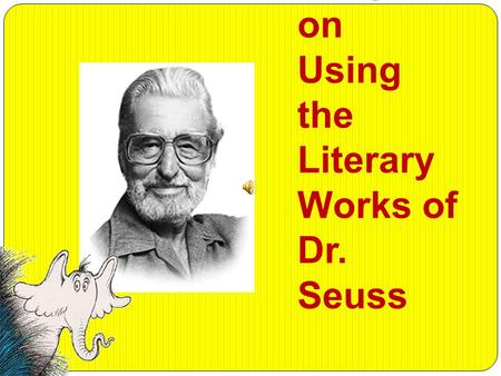 Technol ogy Integrati on Using the Literary Works of Dr. Seuss.