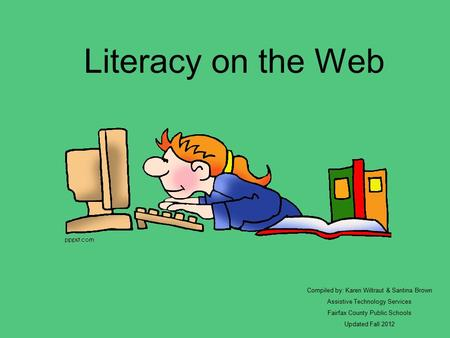 Literacy on the Web Compiled by: Karen Wiltraut & Santina Brown Assistive Technology Services Fairfax County Public Schools Updated Fall 2012.