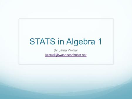 STATS in Algebra 1 By Laura Worrall
