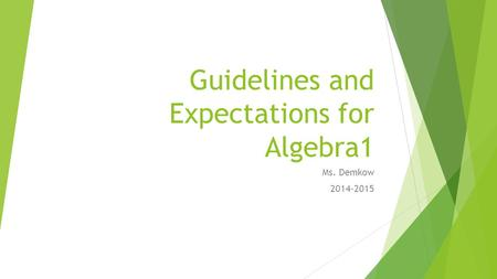 Guidelines and Expectations for Algebra1 Ms. Demkow 2014-2015.