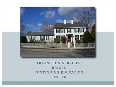 TRANSITION SERVICES: BRIGGS CONTINUING EDUCATION CENTER.