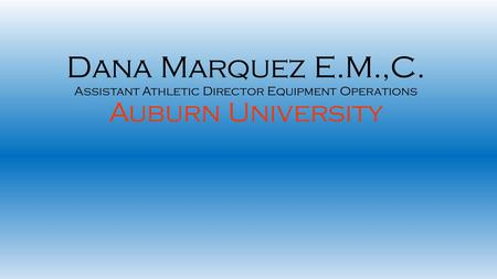 Dana Marquez E.M.,C. Assistant Athletic Director Equipment Operations Auburn University.