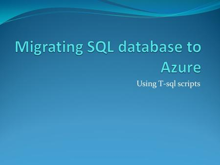 Using T-sql scripts. Migrating Sql Database to SQL Azure Database Create the Test Database In SQL Server Management Studio, on the File menu, point to.
