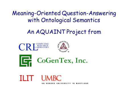 Meaning-Oriented Question-Answering with Ontological Semantics An AQUAINT Project from ILIT.