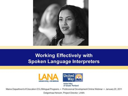 Working Effectively with Spoken Language Interpreters Maine Department of Education ESL/Bilingual Programs  Professional Development Online Webinar 