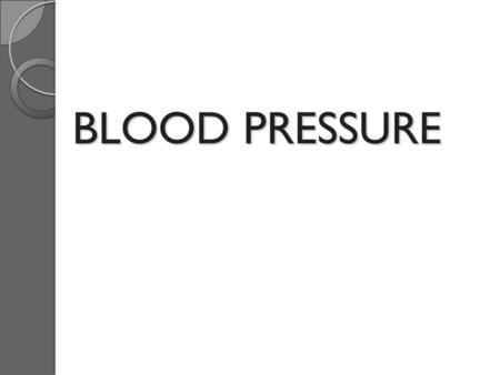 BLOOD PRESSURE. Arterial Blood Pressure (BP) Is a measure of the force that the circulating blood exerts against the arterial wall OR The pressure force.