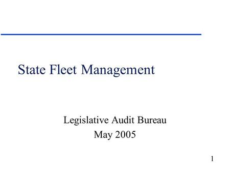 1 State Fleet Management Legislative Audit Bureau May 2005.