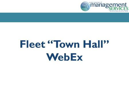 "Fleet ""Town Hall"" WebEx. Agenda Fleet Management Consulting Services Business Case Study Governor's Strategic Initiative Priority Selected Vendor: Mercury."