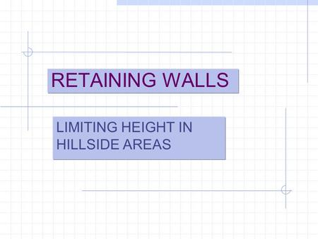 RETAINING WALLS LIMITING HEIGHT IN HILLSIDE AREAS.
