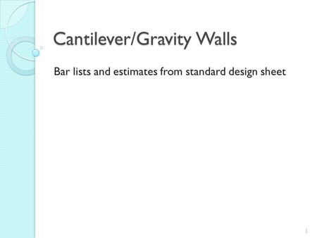 Cantilever/Gravity Walls Bar lists and estimates from standard design sheet 1.