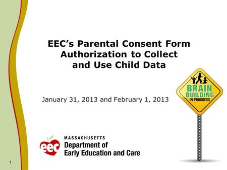 EEC's Parental Consent Form Authorization to Collect and Use Child Data January 31, 2013 and February 1, 2013 1.
