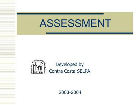 ASSESSMENT Developed by Contra Costa SELPA 2003-2004.