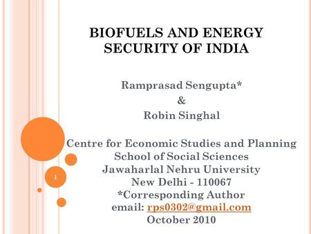 1 BIOFUELS AND ENERGY SECURITY OF <strong>INDIA</strong> Ramprasad Sengupta* & Robin Singhal Centre for Economic Studies and Planning School of Social Sciences Jawaharlal.