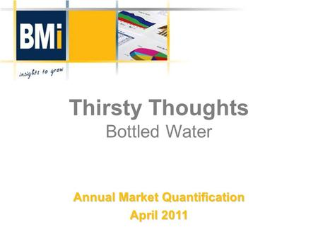 Thirsty Thoughts Bottled Water Annual Market Quantification April 2011.