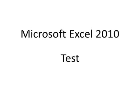 Microsoft Excel 2010 Test. Test question 1 To start Key Tips, you press which of the following keys? (Pick one answer.) Make the switch to Excel 2010.