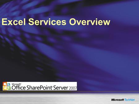 Excel Services Overview. Broad sharing of spreadsheets Business intelligence capabilities Excel services architecture What Will We Cover?