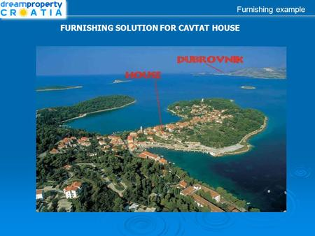 Furnishing example FURNISHING SOLUTION FOR CAVTAT HOUSE.