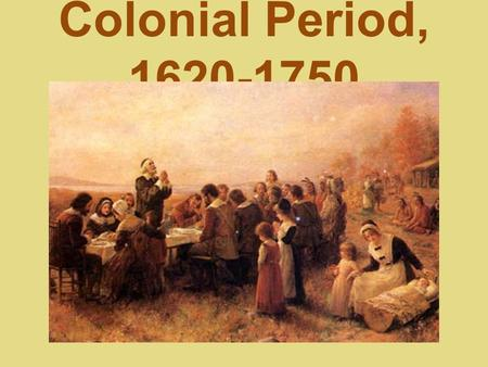 Colonial Period, 1620-1750.