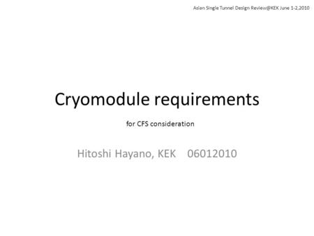 Cryomodule requirements Hitoshi Hayano, KEK 06012010 for CFS consideration Asian Single Tunnel Design June 1-2,2010.