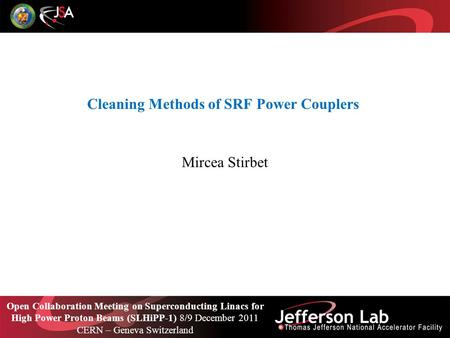 Cleaning Methods of SRF Power Couplers Mircea Stirbet Open Collaboration Meeting on Superconducting Linacs for High Power Proton Beams (SLHiPP-1) 8/9 December.