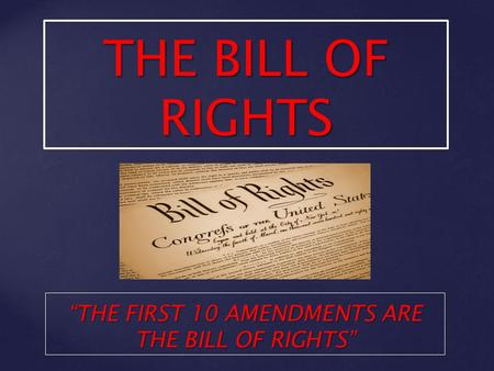 "THE BILL OF RIGHTS ""THE FIRST 10 AMENDMENTS ARE THE BILL OF RIGHTS"""