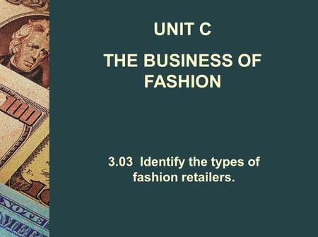 THE BUSINESS OF FASHION 3.03 Identify the types of fashion retailers.
