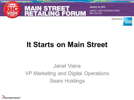 It Starts on Main Street Janet Viane VP Marketing and Digital Operations Sears Holdings.