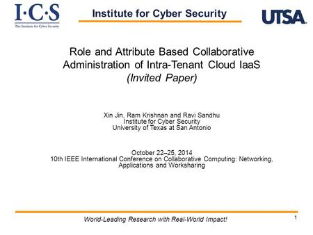 11 World-Leading Research with Real-World Impact! Role and Attribute Based Collaborative Administration of Intra-Tenant Cloud IaaS (Invited Paper) Xin.