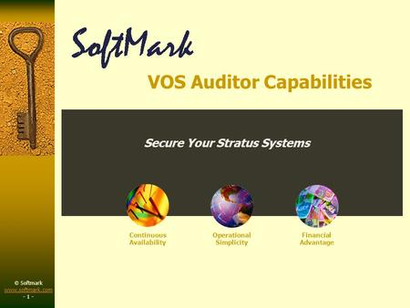 © Softmark www.softmark.com www.softmark.com - 1 - Continuous Availability Operational Simplicity Financial Advantage Secure Your Stratus Systems VOS Auditor.